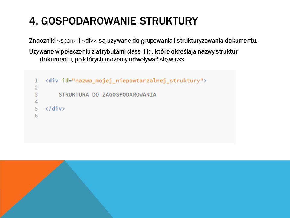 4. GOSPODAROWANIE STRUKTURY Znaczniki i są używane do grupowania i strukturyzowania dokumentu. Używane w połączeniu z atrybutami class i id, które okr
