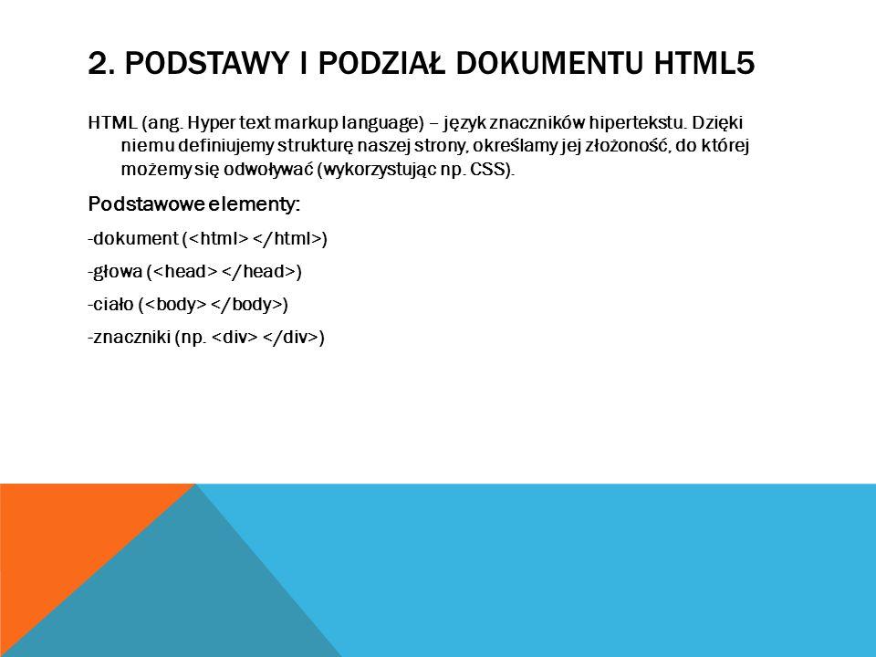 2. PODSTAWY I PODZIAŁ DOKUMENTU HTML5 HTML (ang. Hyper text markup language) – język znaczników hipertekstu. Dzięki niemu definiujemy strukturę naszej