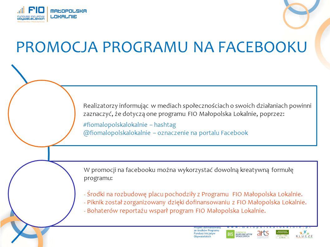 PROMOCJA PROGRAMU NA FACEBOOKU Realizatorzy informując w mediach społecznościach o swoich działaniach powinni zaznaczyć, że dotyczą one programu FIO Małopolska Lokalnie, poprzez: #fiomalopolskalokalnie – hashtag @fiomalopolskalokalnie – oznaczenie na portalu Facebook W promocji na facebooku można wykorzystać dowolną kreatywną formułę programu: - Środki na rozbudowę placu pochodziły z Programu FIO Małopolska Lokalnie.