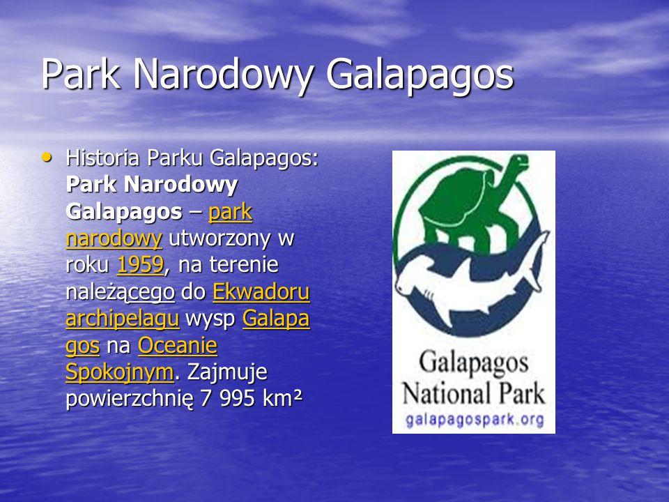 Park Narodowy Galapagos Historia Parku Galapagos: Park Narodowy Galapagos – park narodowy utworzony w roku 1959, na terenie należącego do Ekwadoru archipelagu wysp Galapa gos na Oceanie Spokojnym.