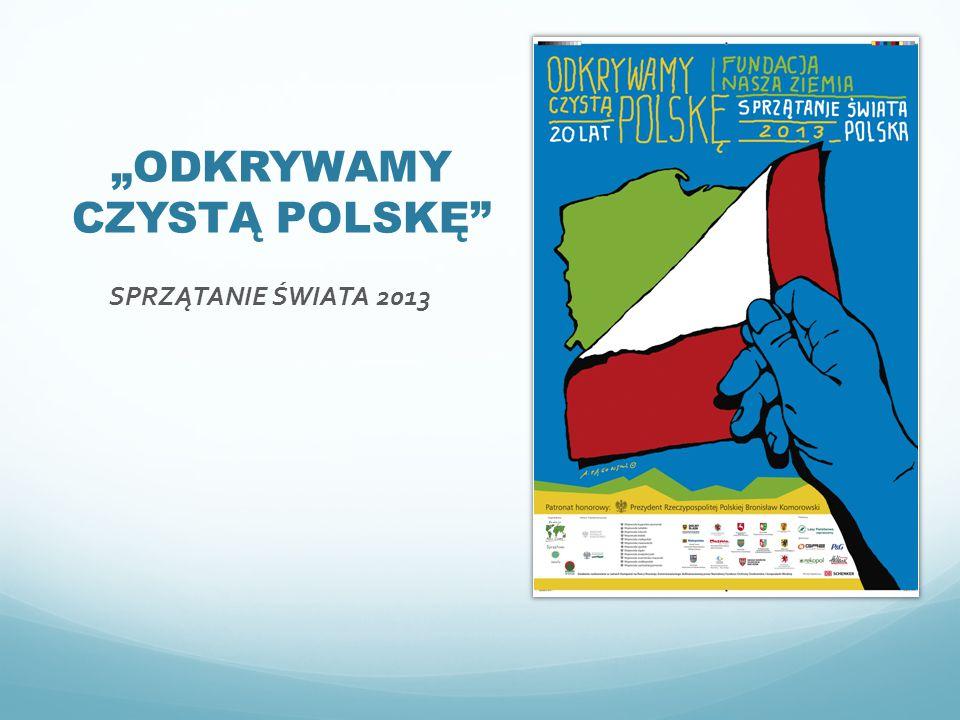 """""""ODKRYWAMY CZYSTĄ POLSKĘ"""" SPRZĄTANIE ŚWIATA 2013"""