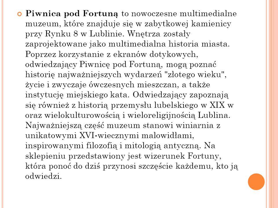 Piwnica pod Fortuną to nowoczesne multimedialne muzeum, które znajduje się w zabytkowej kamienicy przy Rynku 8 w Lublinie. Wnętrza zostały zaprojektow