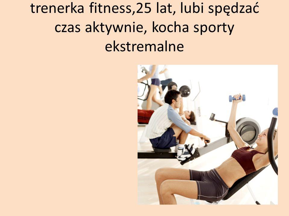 trenerka fitness,25 lat, lubi spędzać czas aktywnie, kocha sporty ekstremalne
