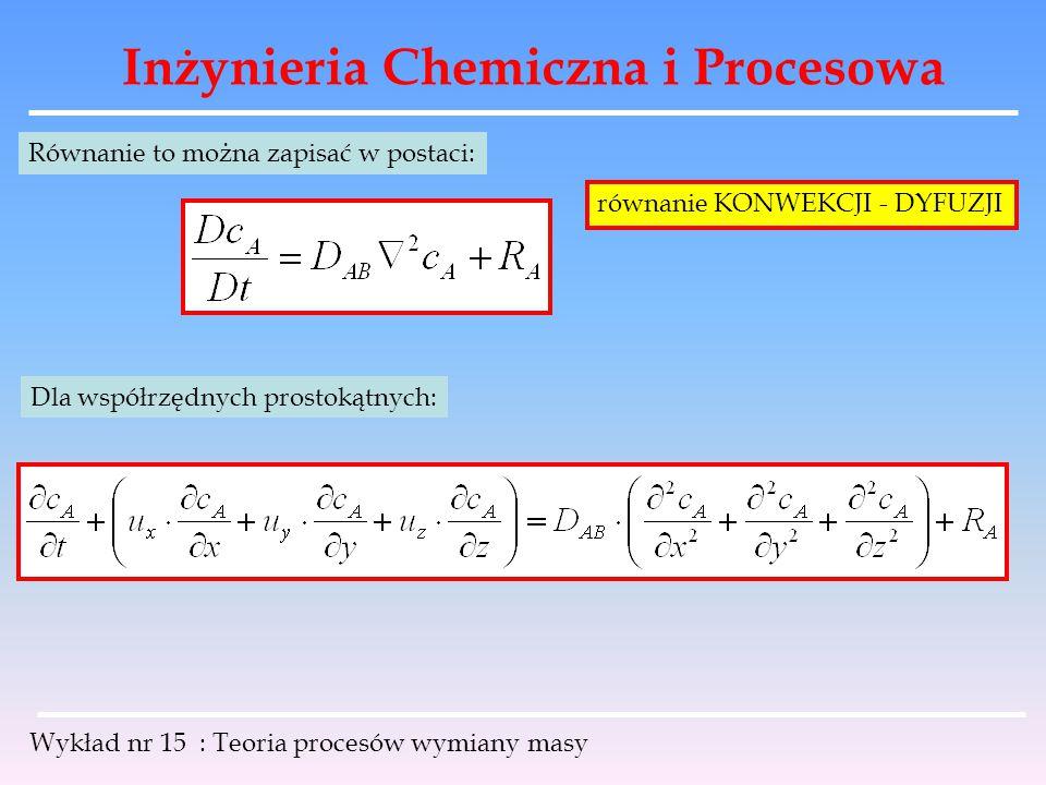 Inżynieria Chemiczna i Procesowa Wykład nr 15 : Teoria procesów wymiany masy Równanie to można zapisać w postaci: równanie KONWEKCJI - DYFUZJI Dla wsp