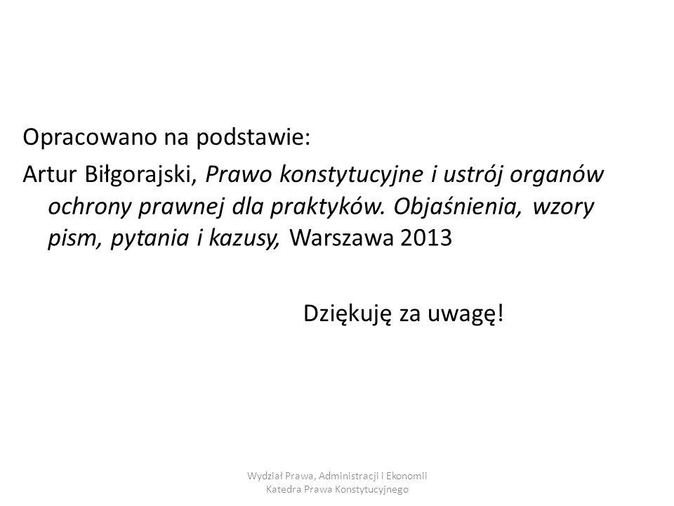 Opracowano na podstawie: Artur Biłgorajski, Prawo konstytucyjne i ustrój organów ochrony prawnej dla praktyków. Objaśnienia, wzorywzory pism,pytania i