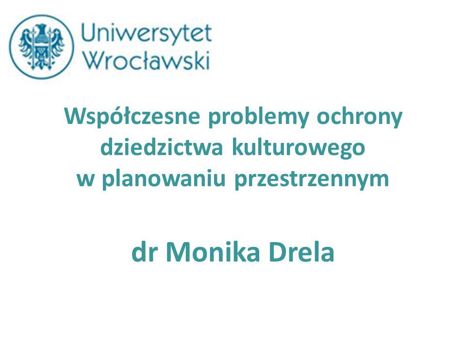 Współczesne problemy ochrony dziedzictwa kulturowego w planowaniu przestrzennym dr Monika Drela