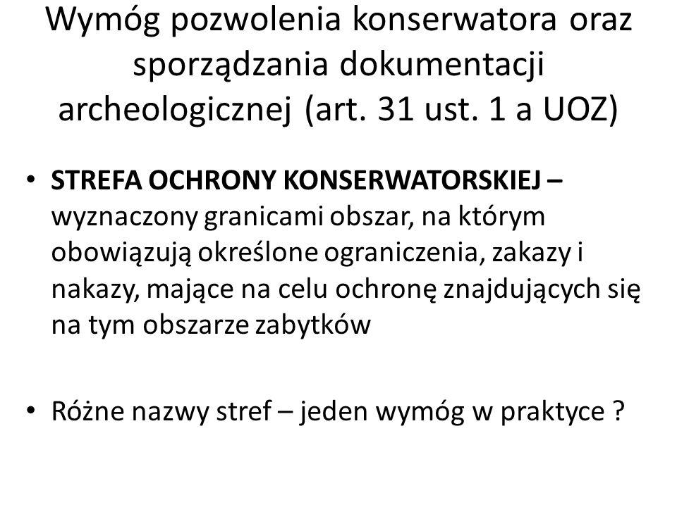 Wymóg pozwolenia konserwatora oraz sporządzania dokumentacji archeologicznej (art. 31 ust. 1 a UOZ) STREFA OCHRONY KONSERWATORSKIEJ – wyznaczony grani
