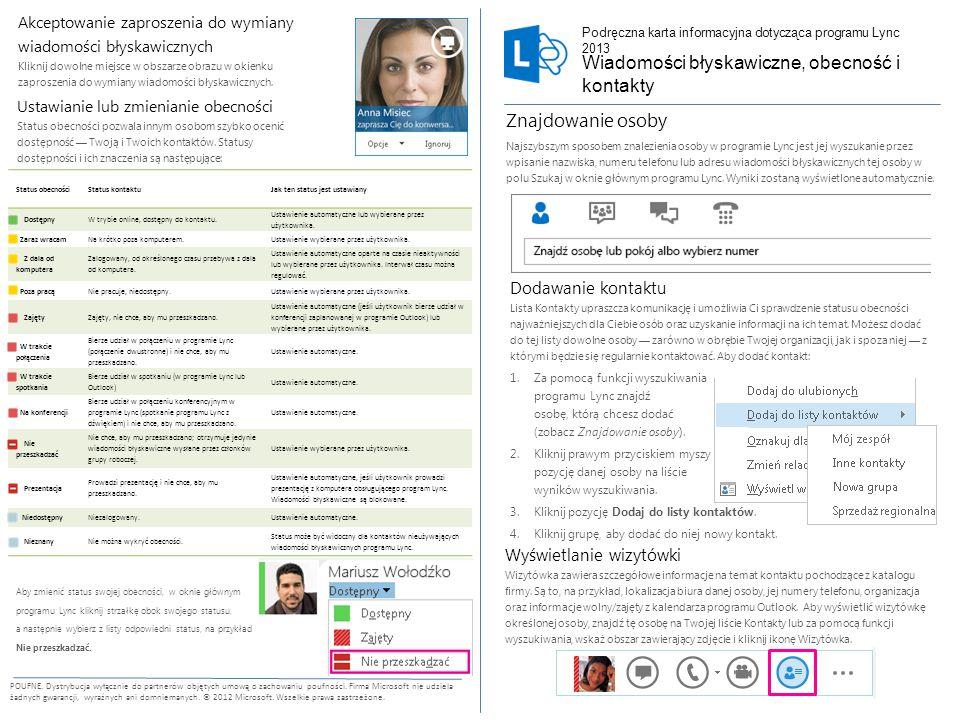 Wysyłanie wiadomości błyskawicznej Korzystając z wiadomości błyskawicznych, możesz natychmiast wymieniać informacje z dostępnymi kontaktami.