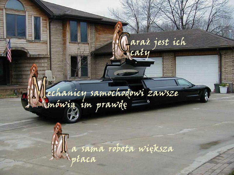 ara ż jest ich cały echanicy samochodowi zawsze mówi ą im prawd ę a sama robota wi ę ksza płaca