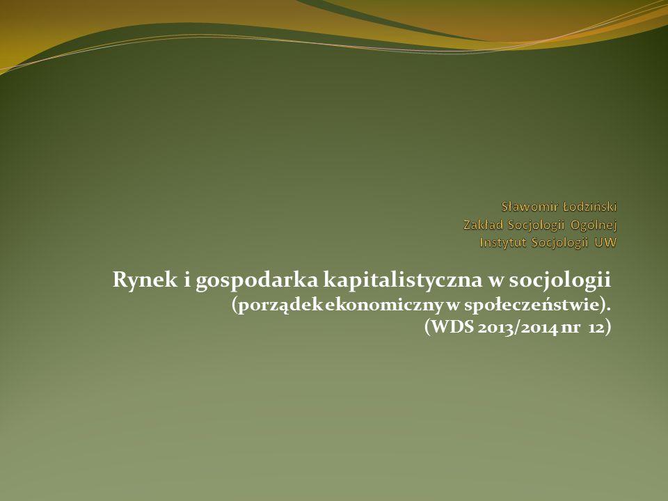Rynek i gospodarka kapitalistyczna w socjologii (porządek ekonomiczny w społeczeństwie). (WDS 2013/2014 nr 12)
