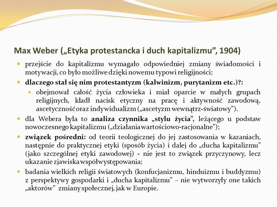 """Max Weber (""""Etyka protestancka i duch kapitalizmu"""", 1904) przejście do kapitalizmu wymagało odpowiedniej zmiany świadomości i motywacji, co było możli"""