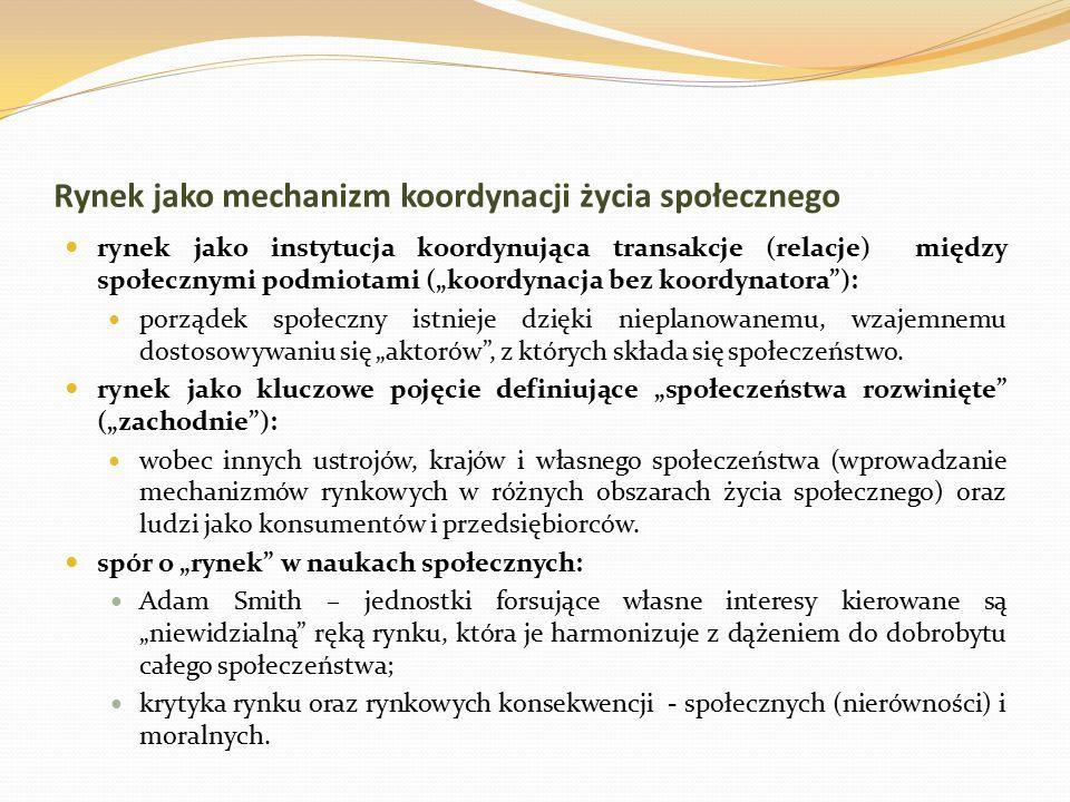 """Rynek jako mechanizm koordynacji życia społecznego rynek jako instytucja koordynująca transakcje (relacje) między społecznymi podmiotami (""""koordynacja"""