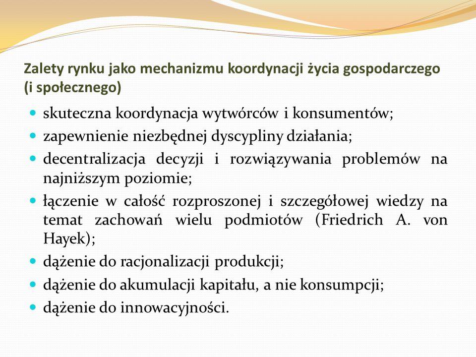 Zalety rynku jako mechanizmu koordynacji życia gospodarczego (i społecznego) skuteczna koordynacja wytwórców i konsumentów; zapewnienie niezbędnej dys