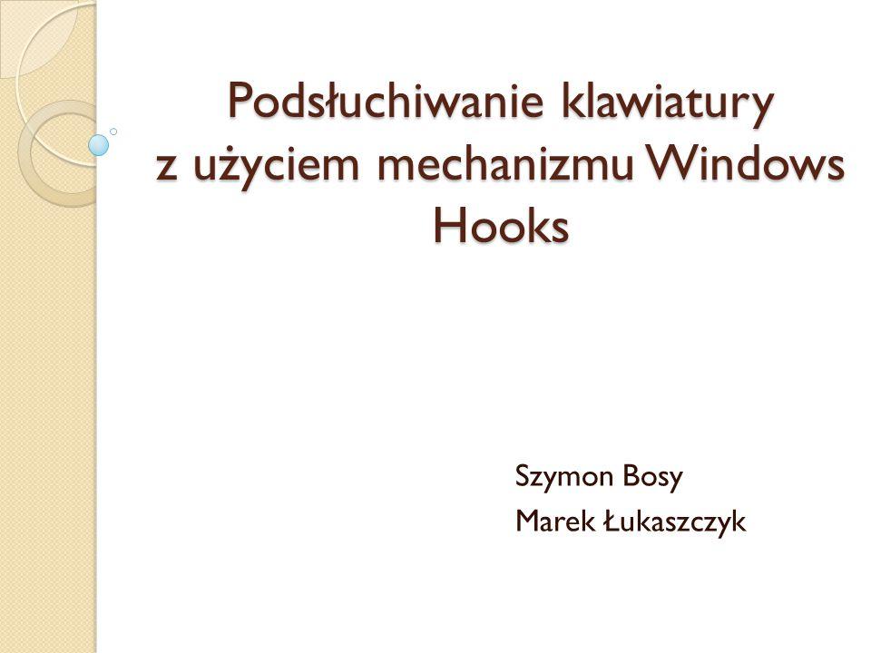 Podsłuchiwanie klawiatury z użyciem mechanizmu Windows Hooks Szymon Bosy Marek Łukaszczyk