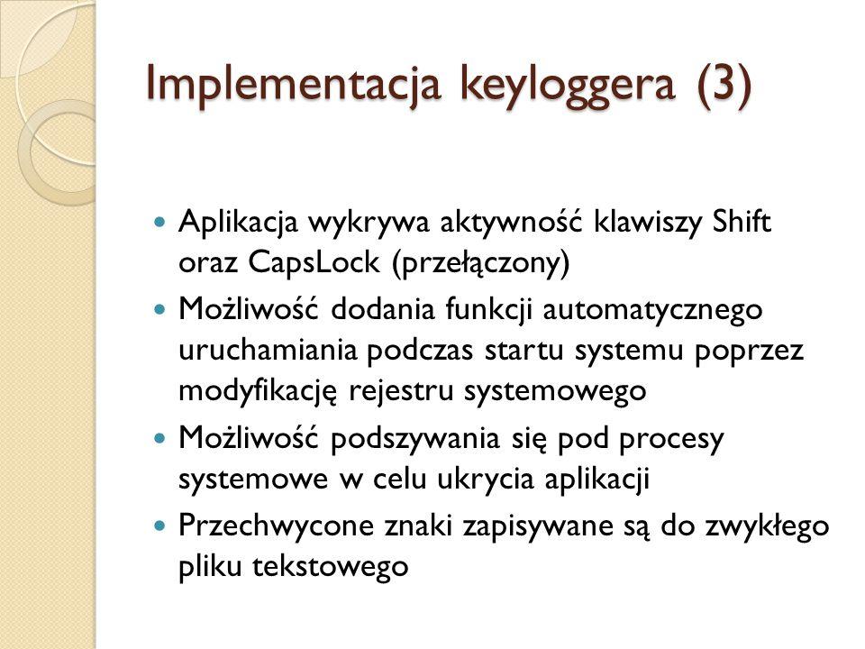 Implementacja keyloggera (3) Aplikacja wykrywa aktywność klawiszy Shift oraz CapsLock (przełączony) Możliwość dodania funkcji automatycznego uruchamia