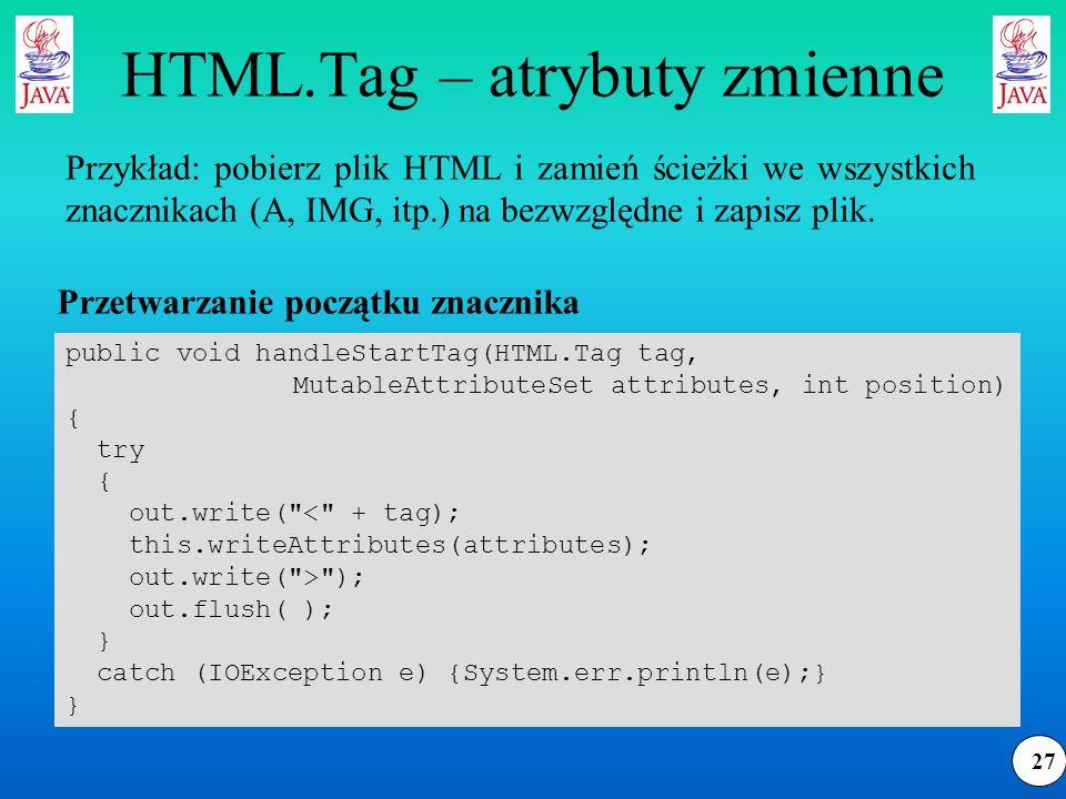 27 HTML.Tag – atrybuty zmienne Przykład: pobierz plik HTML i zamień ścieżki we wszystkich znacznikach (A, IMG, itp.) na bezwzględne i zapisz plik.