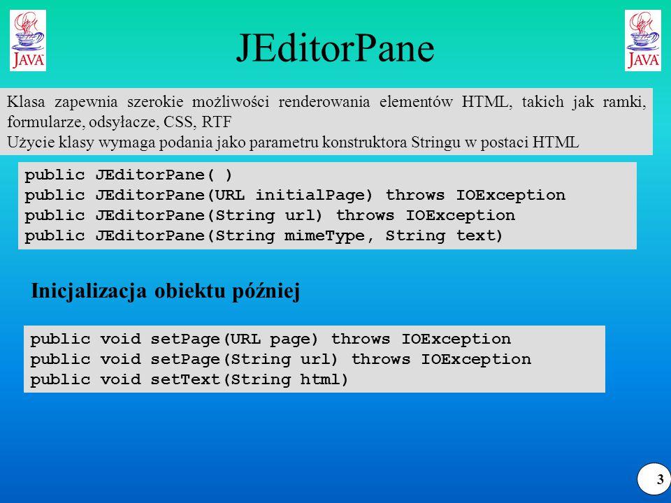 14 Klasa HTMLEditorKit.Parser … W przypadku znalezienia odpowiedniego fragmentu wywoływana jest odpowiednia metoda z obiektu klasy dziedziczącej z: javax.swing.text.html.HTMLEditorKit.ParserCallback … zdefiniowaną klasę pochodną przekazujemy do obiektu parsera w funkcji: public void parse(Reader in, HTMLEditorKit.ParserCallback callback, boolean ignoreCharacterSet) throws IOException Uwaga: parsowanie odbywa się w osobnym wątku