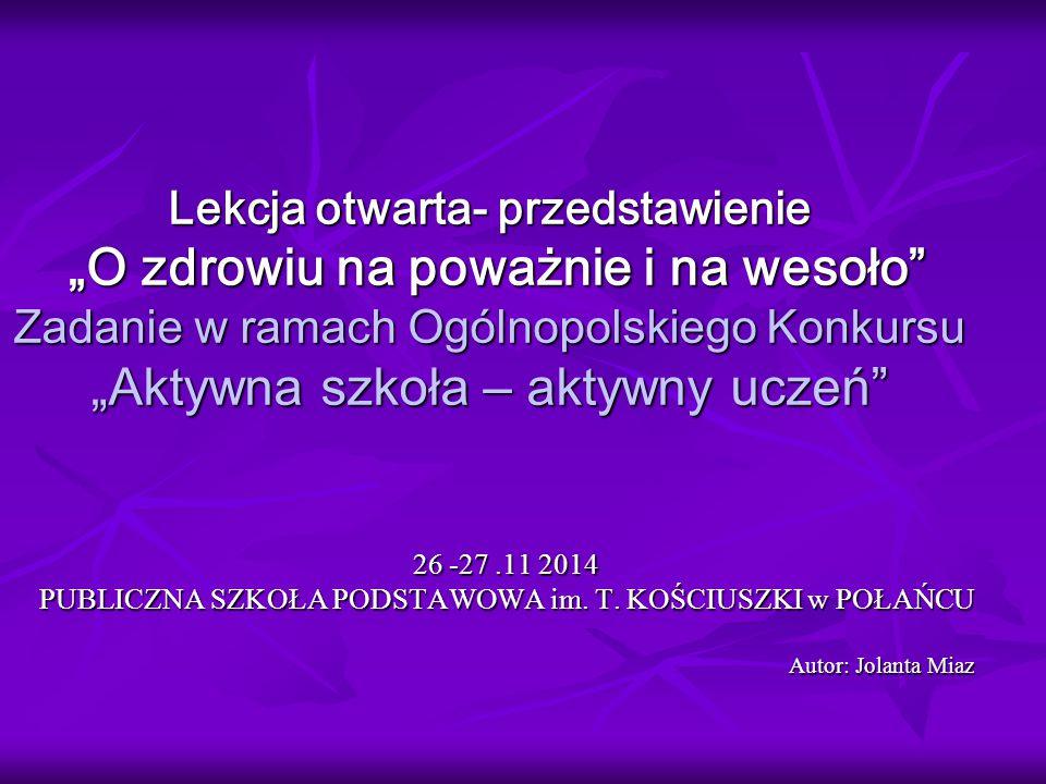 """Lekcja otwarta- przedstawienie """"O zdrowiu na poważnie i na wesoło"""" Zadanie w ramach Ogólnopolskiego Konkursu """"Aktywna szkoła – aktywny uczeń"""" 26 -27.1"""