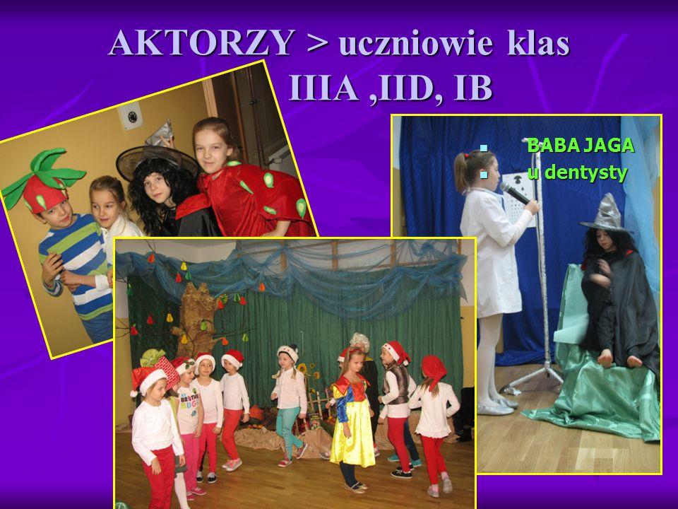 AKTORZY > uczniowie klas IIIA,IID, IB BABA JAGA BABA JAGA u dentysty u dentysty