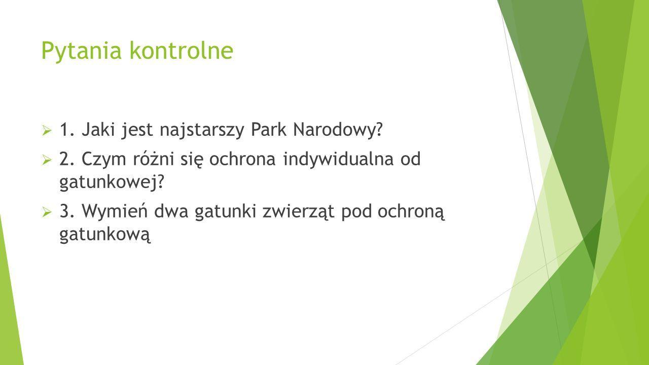 Pytania kontrolne  1. Jaki jest najstarszy Park Narodowy.