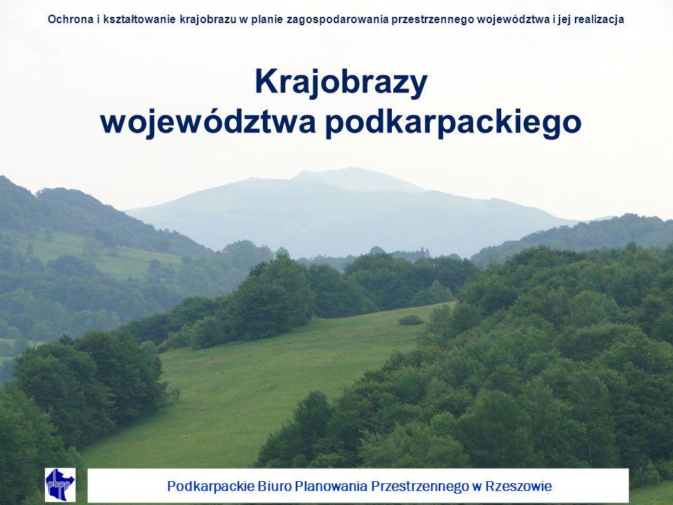Krajobrazy województwa podkarpackiego Podkarpackie Biuro Planowania Przestrzennego w Rzeszowie Ochrona i kształtowanie krajobrazu w planie zagospodarowania przestrzennego województwa i jej realizacja