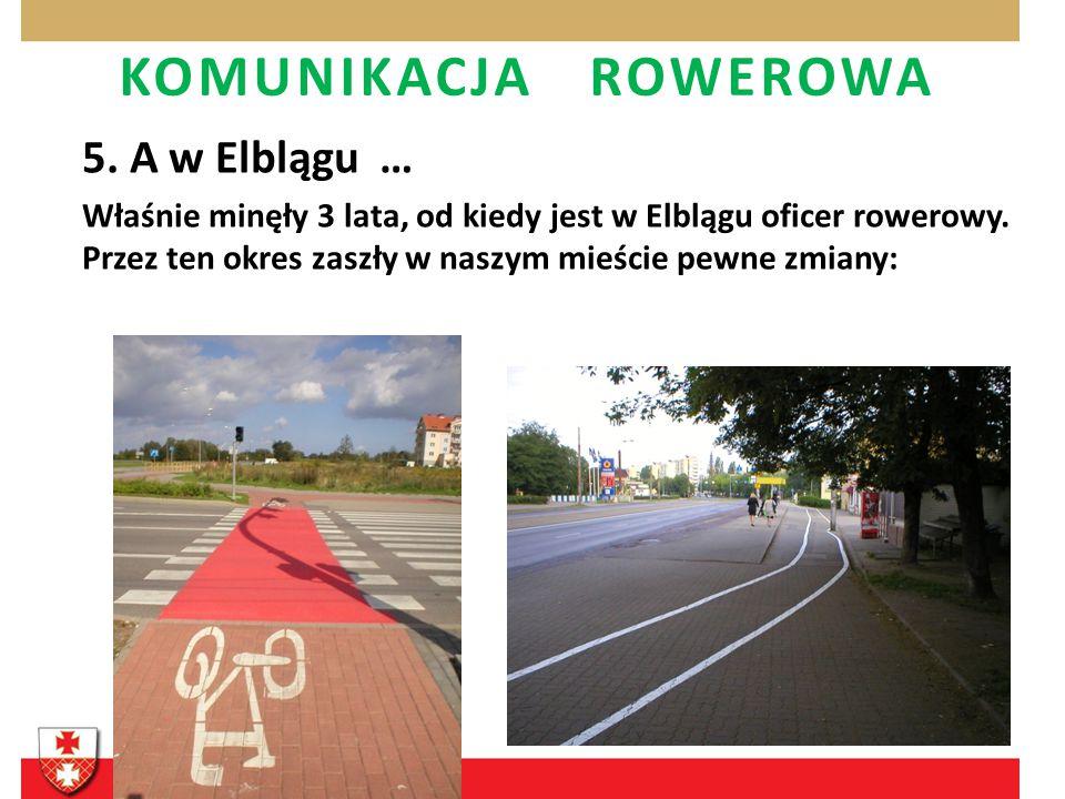 KOMUNIKACJA ROWEROWA 5. A w Elblągu … Właśnie minęły 3 lata, od kiedy jest w Elblągu oficer rowerowy. Przez ten okres zaszły w naszym mieście pewne zm