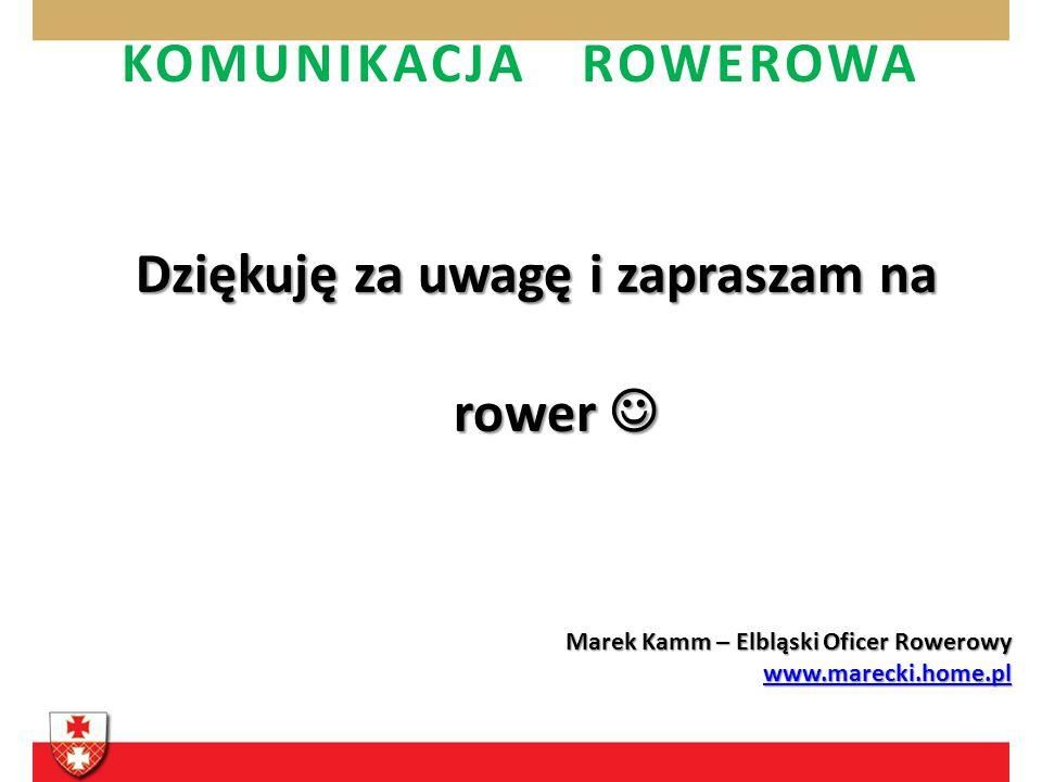 Dziękuję za uwagę i zapraszam na rower Dziękuję za uwagę i zapraszam na rower Marek Kamm – Elbląski Oficer Rowerowy www.marecki.home.pl Marek Kamm – E