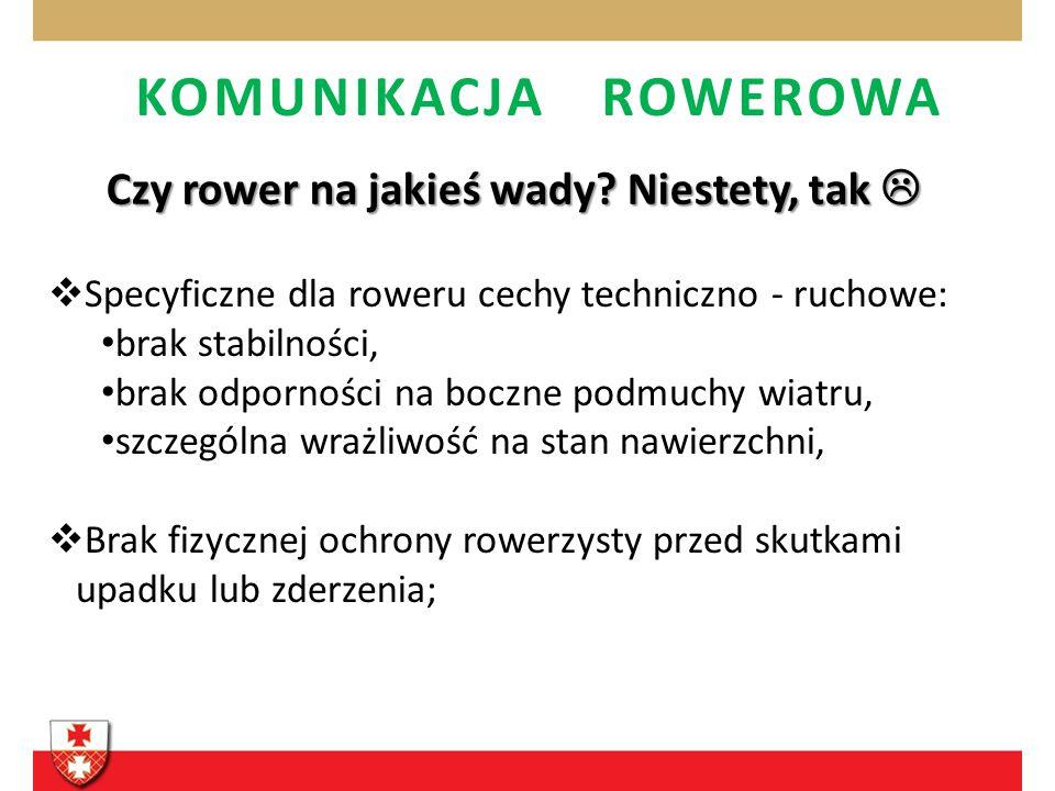 KOMUNIKACJA ROWEROWA specyficzne dla roweru cechy techniczno - ruchowe czyli: brak stabilności, brak odporności na boczne podmuchy wiatru, brak odporn