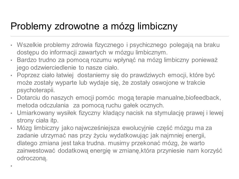 Problemy zdrowotne a mózg limbiczny Wszelkie problemy zdrowia fizycznego i psychicznego polegają na braku dostępu do informacji zawartych w mózgu limb