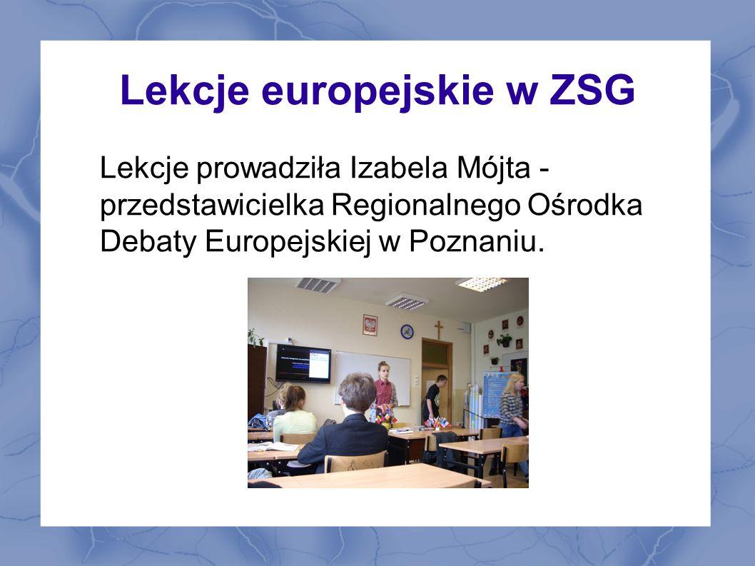 Lekcje europejskie w ZSG Lekcje prowadziła Izabela Mójta - przedstawicielka Regionalnego Ośrodka Debaty Europejskiej w Poznaniu.