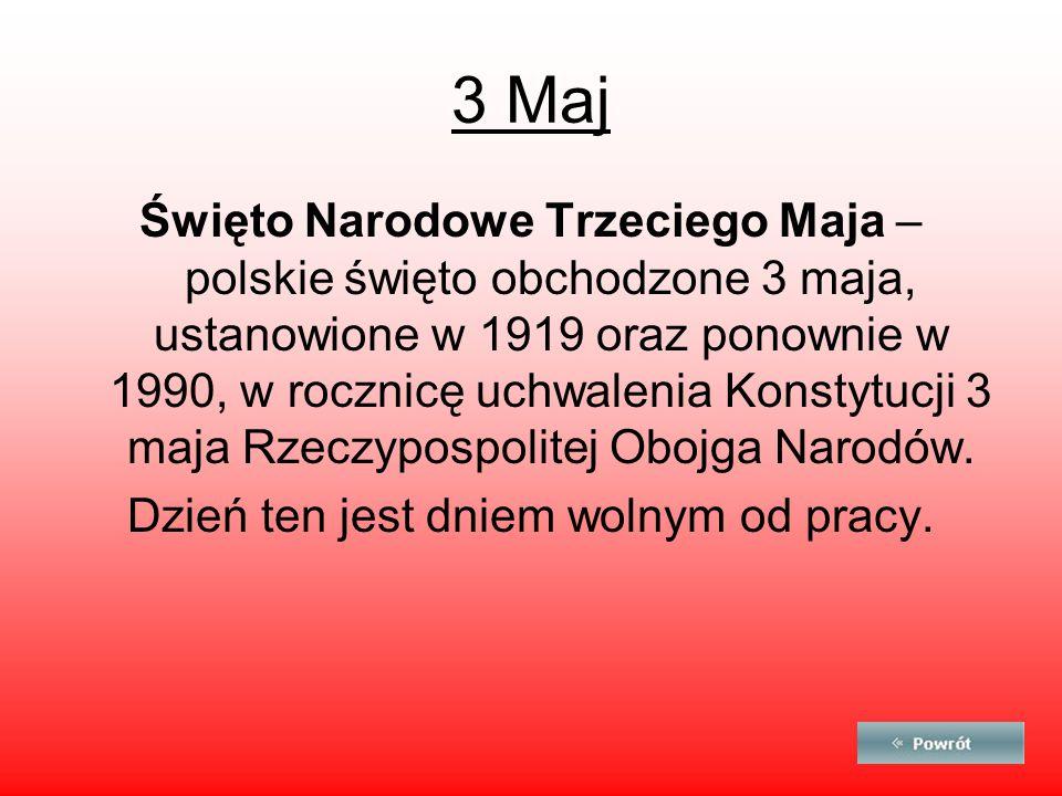 3 Maj Święto Narodowe Trzeciego Maja – polskie święto obchodzone 3 maja, ustanowione w 1919 oraz ponownie w 1990, w rocznicę uchwalenia Konstytucji 3 maja Rzeczypospolitej Obojga Narodów.