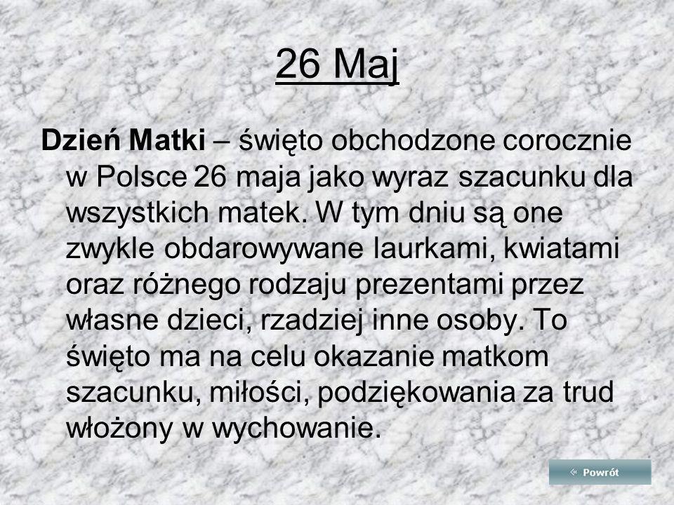 26 Maj Dzień Matki – święto obchodzone corocznie w Polsce 26 maja jako wyraz szacunku dla wszystkich matek.