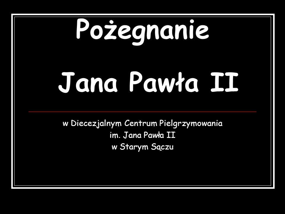 Pożegnanie Jana Pawła II w Diecezjalnym Centrum Pielgrzymowania im. Jana Pawła II w Starym Sączu