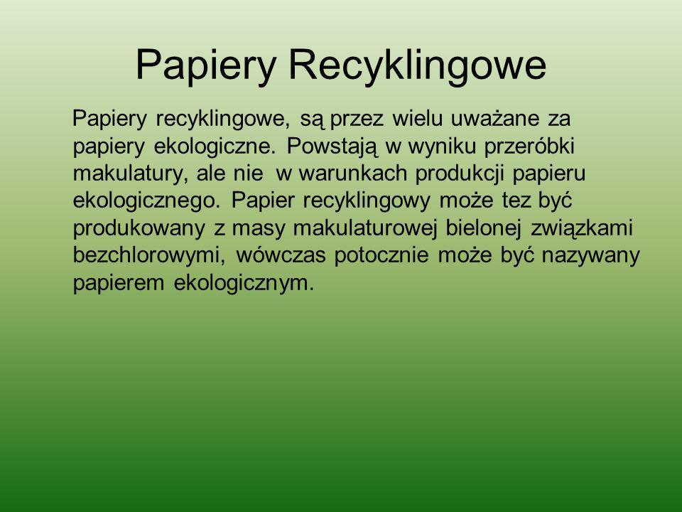 Papiery Recyklingowe Papiery recyklingowe, są przez wielu uważane za papiery ekologiczne. Powstają w wyniku przeróbki makulatury, ale nie w warunkach