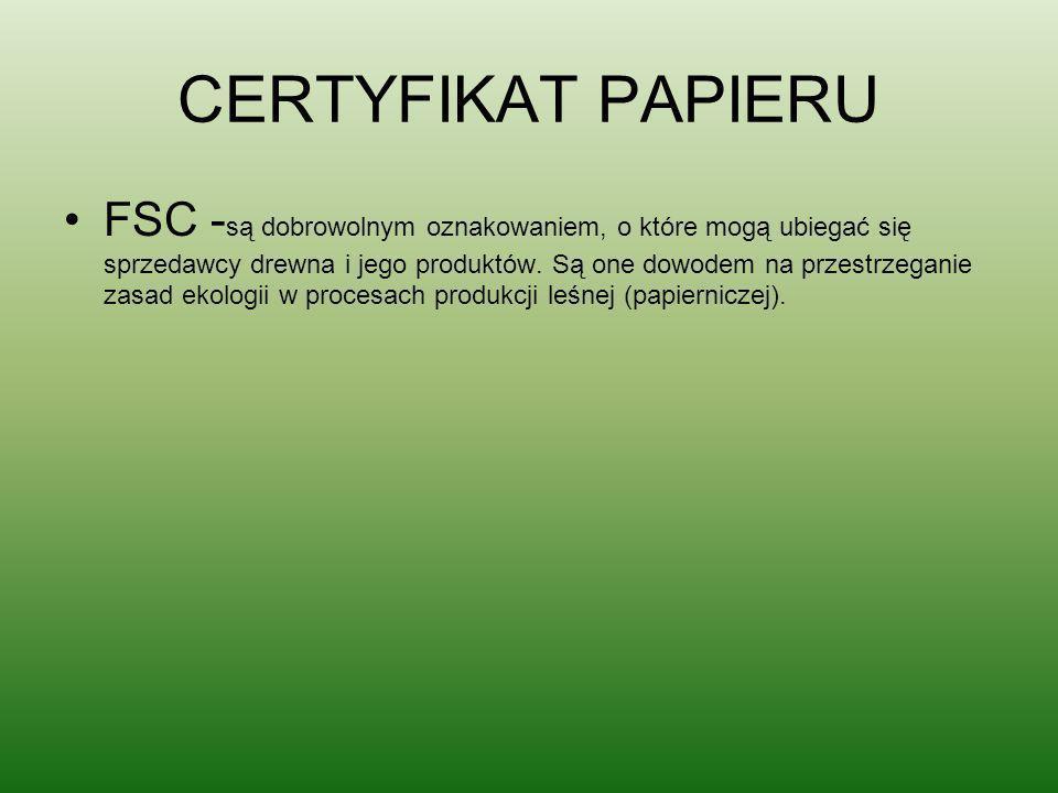 CERTYFIKAT PAPIERU FSC - są dobrowolnym oznakowaniem, o które mogą ubiegać się sprzedawcy drewna i jego produktów. Są one dowodem na przestrzeganie za