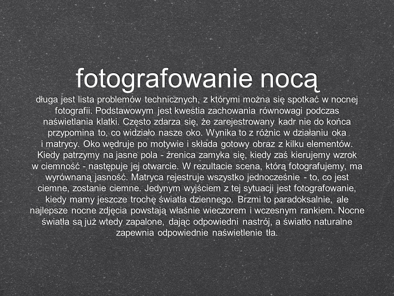 fotografowanie nocą długa jest lista problemów technicznych, z którymi można się spotkać w nocnej fotografii. Podstawowym jest kwestia zachowania równ