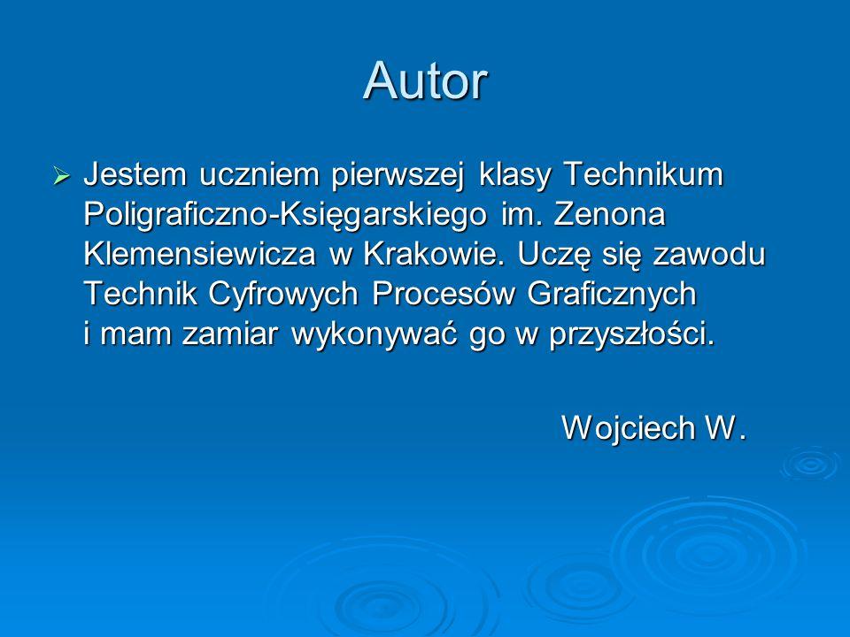 Autor Jestem uczniem pierwszej klasy Technikum Poligraficzno-Księgarskiego im. Zenona Klemensiewicza w Krakowie. Uczę się zawodu Technik Cyfrowych Pro