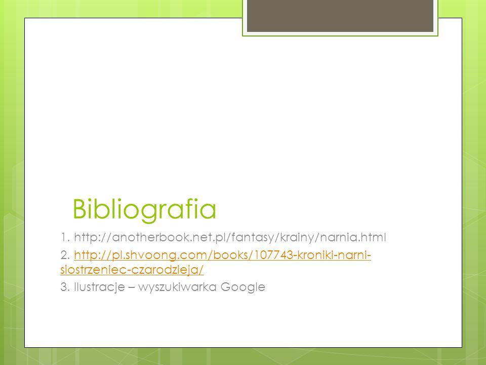 Bibliografia 1. http://anotherbook.net.pl/fantasy/krainy/narnia.html 2. http://pl.shvoong.com/books/107743-kroniki-narni- siostrzeniec-czarodzieja/htt