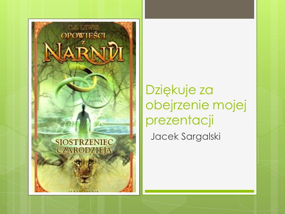 Dziękuje za obejrzenie mojej prezentacji Jacek Sargalski