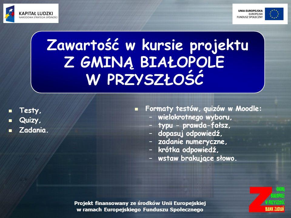 Projekt finansowany ze środków Unii Europejskiej w ramach Europejskiego Funduszu Społecznego Testy, Quizy, Zadania. Zawartość w kursie projektu Z GMIN