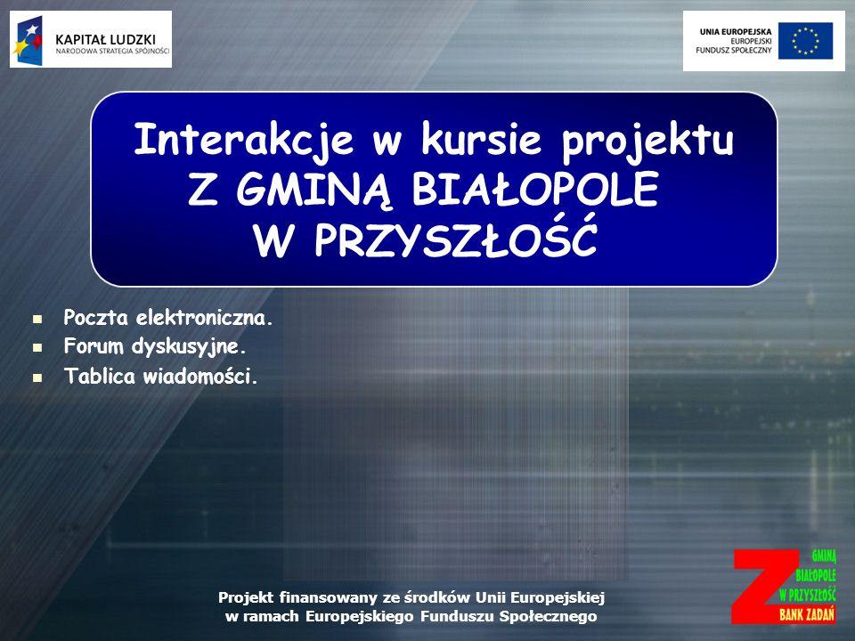 Projekt finansowany ze środków Unii Europejskiej w ramach Europejskiego Funduszu Społecznego Poczta elektroniczna. Forum dyskusyjne. Tablica wiadomośc