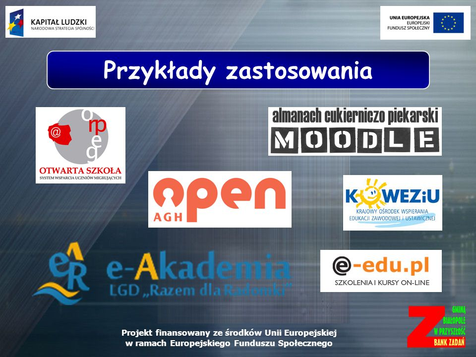 Projekt finansowany ze środków Unii Europejskiej w ramach Europejskiego Funduszu Społecznego Przykłady zastosowania