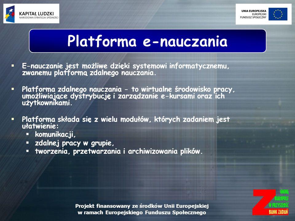 Projekt finansowany ze środków Unii Europejskiej w ramach Europejskiego Funduszu Społecznego E-nauczanie jest możliwe dzięki systemowi informatycznemu
