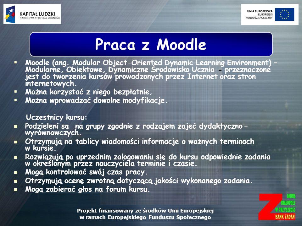 Projekt finansowany ze środków Unii Europejskiej w ramach Europejskiego Funduszu Społecznego - Moodle (ang. Modular Object-Oriented Dynamic Learning E