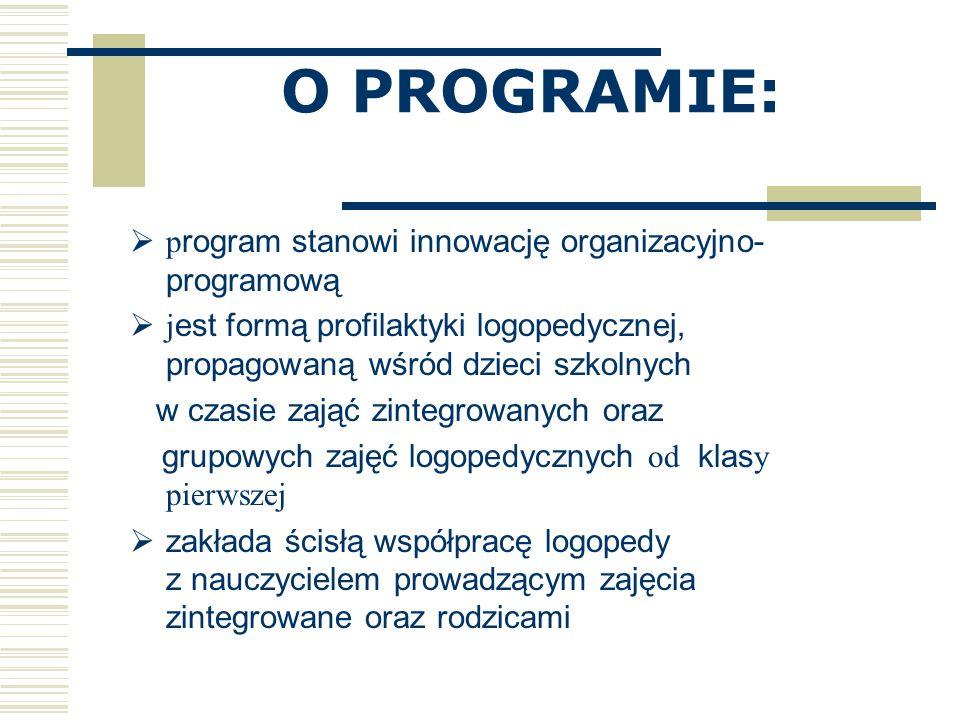 O PROGRAMIE: p rogram stanowi innowację organizacyjno- programową j est formą profilaktyki logopedycznej, propagowaną wśród dzieci szkolnych w czasie