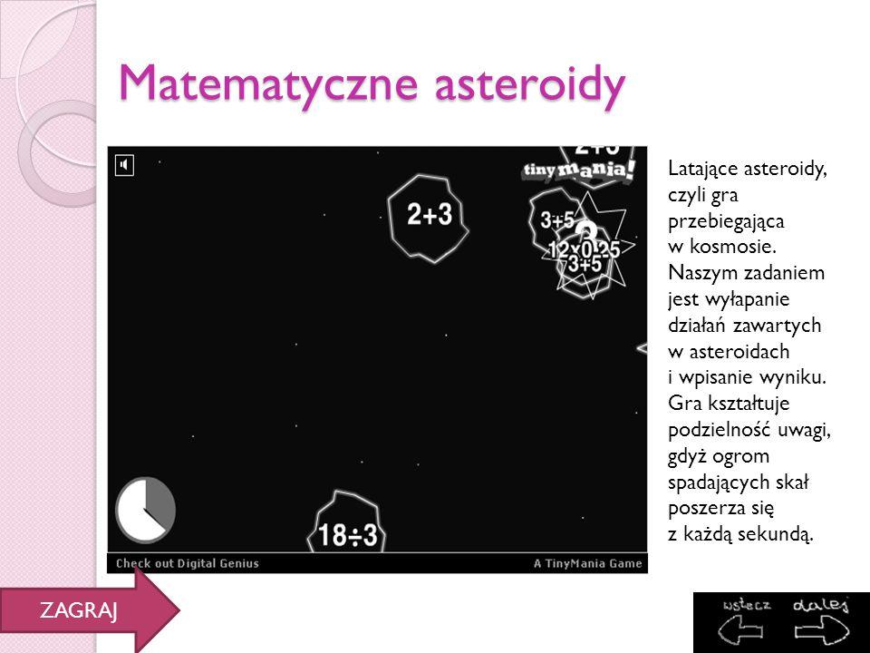Matematyczne asteroidy Latające asteroidy, czyli gra przebiegająca w kosmosie. Naszym zadaniem jest wyłapanie działań zawartych w asteroidach i wpisan