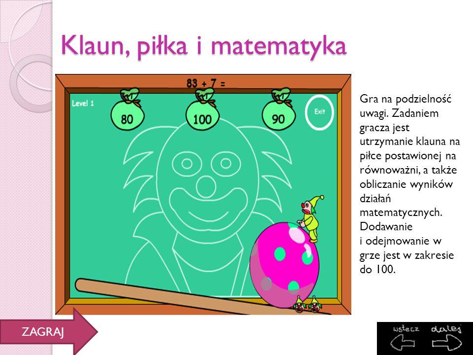 Klaun, piłka i matematyka Gra na podzielność uwagi. Zadaniem gracza jest utrzymanie klauna na piłce postawionej na równoważni, a także obliczanie wyni