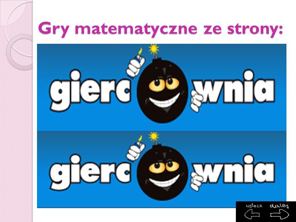 STRONY ŹRÓDŁOWE: http://grywamy.pl/ http://www.giercownia.pl / http://www.giercownia.pl / http://www.edugames.pl / http://www.edugames.pl / http://www.gry.pl/