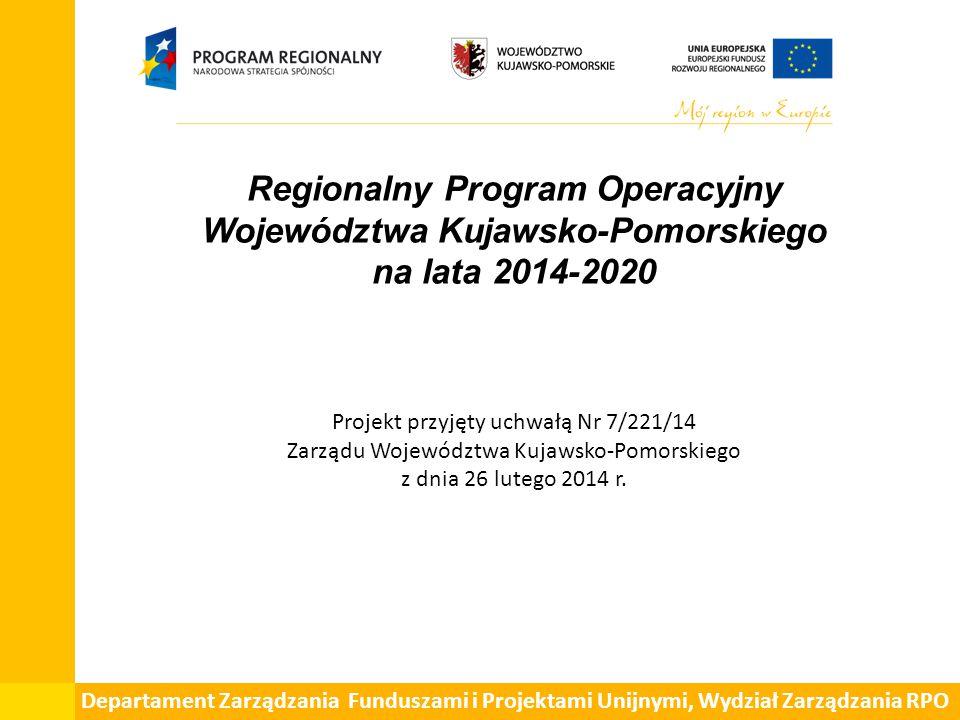 Regionalny Program Operacyjny Województwa Kujawsko-Pomorskiego na lata 2014-2020 Projekt przyjęty uchwałą Nr 7/221/14 Zarządu Województwa Kujawsko-Pomorskiego z dnia 26 lutego 2014 r.