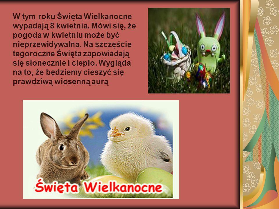 W tym roku Święta Wielkanocne wypadają 8 kwietnia. Mówi się, że pogoda w kwietniu może być nieprzewidywalna. Na szczęście tegoroczne Święta zapowiadaj